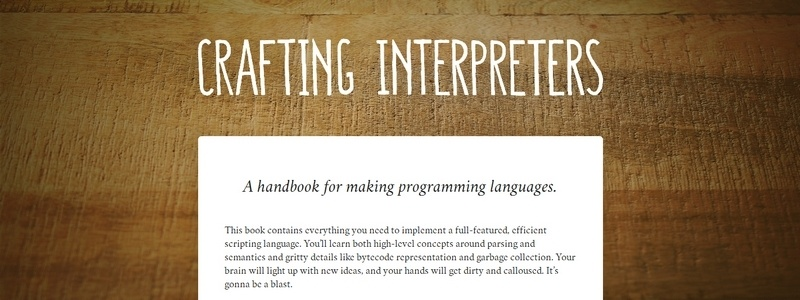 Crafting Interpreters: A handbook for making programming languages by Robert Nystrom