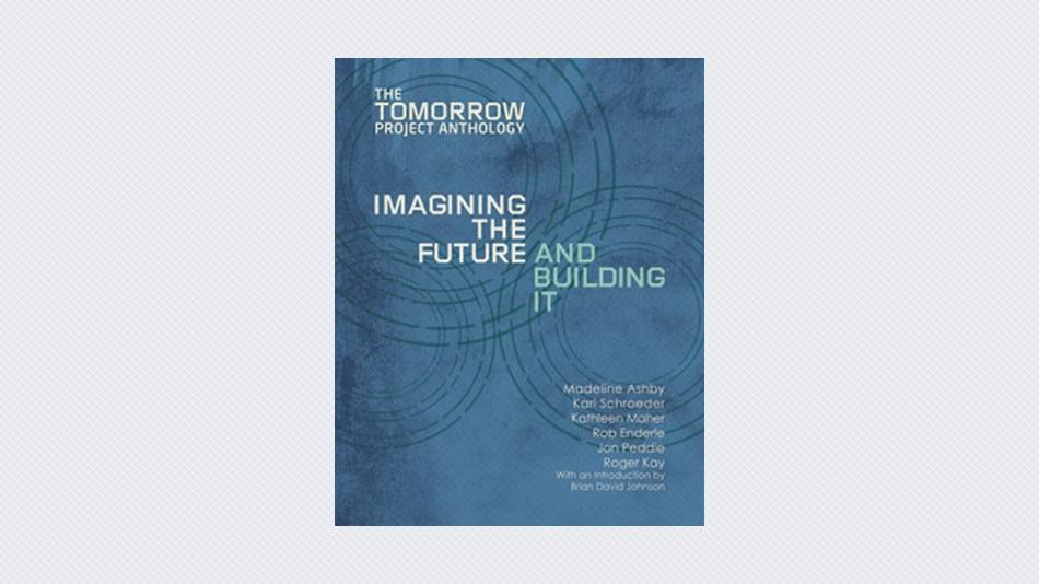 Tomorrow Project Anthology: Imagining the Future and Building It