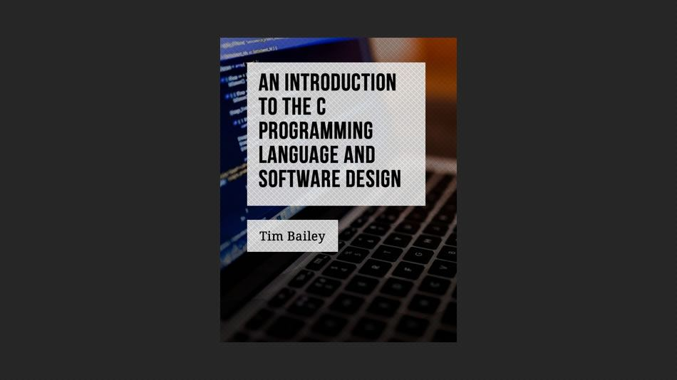 An Introduction to the C Programming Language and Software Design