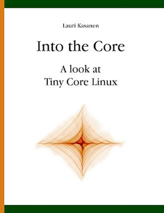 Into the Core: A look at Tiny Core Linux by Lauri Kasanen