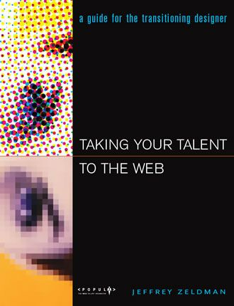 Taking Your Talent to the Web - A Guide for the Transitioning Designer by Jeffrey Zeldman