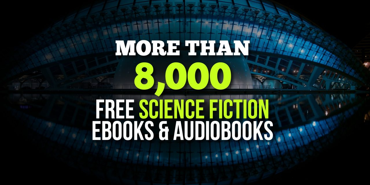 More than 8,000 Free Science Fiction Ebooks & Audiobooks from All Sub-Genres and Various Authors