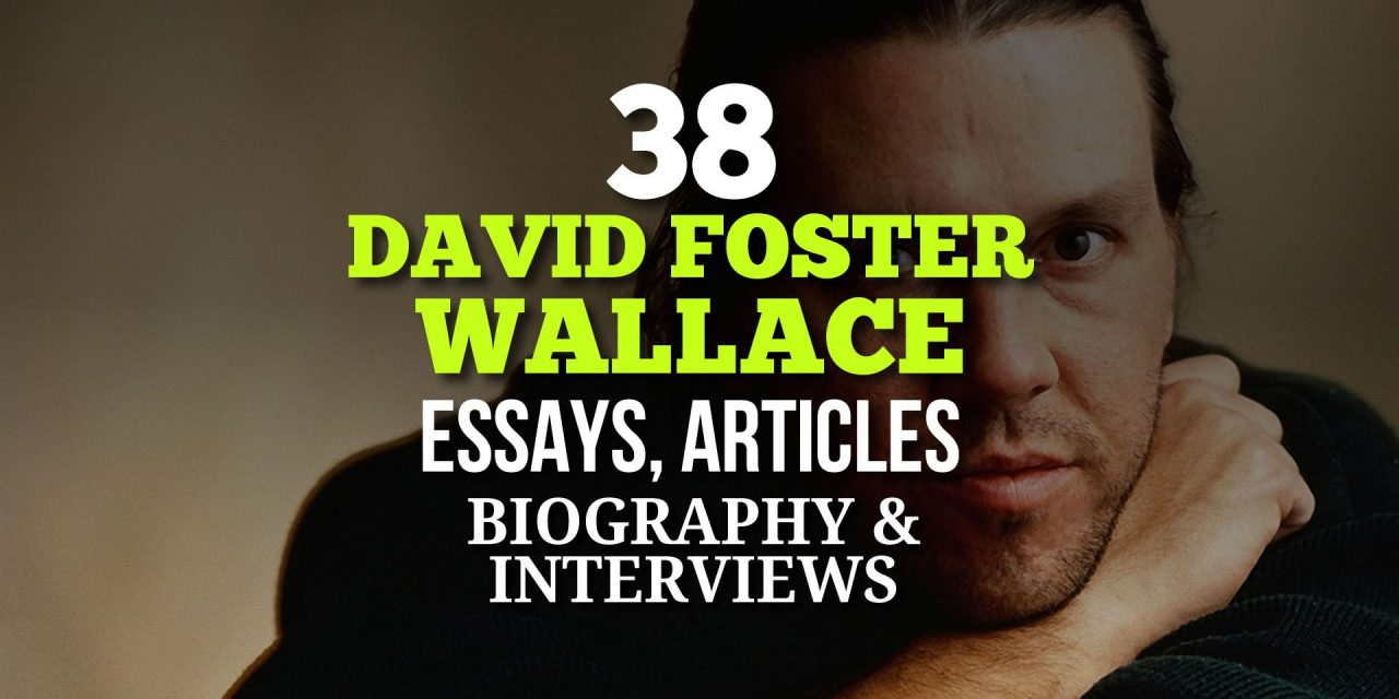 38 David Foster Wallace Essays, Articles, Biography and Interviews
