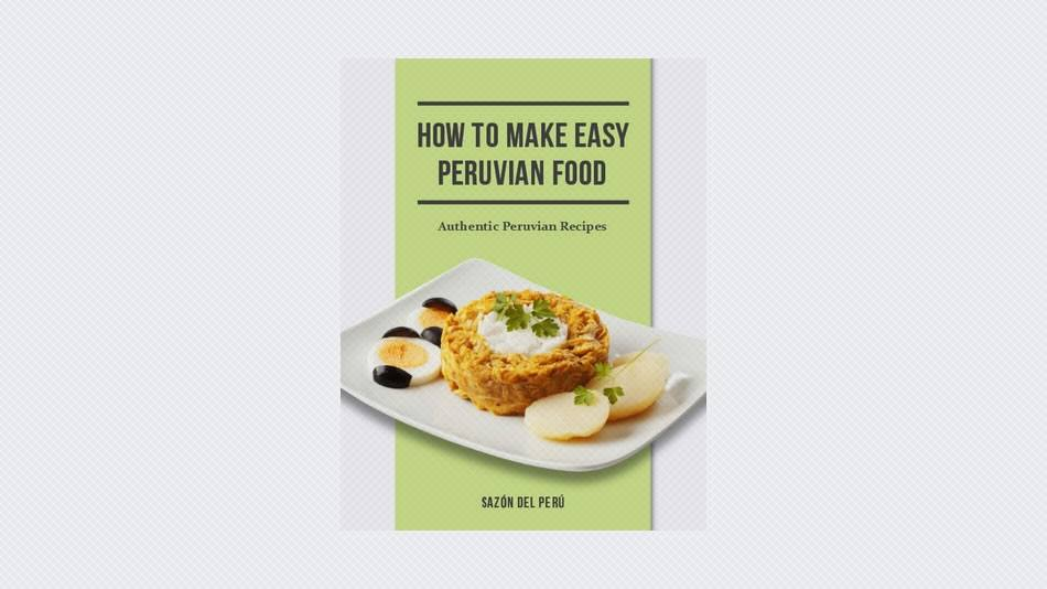 How to Make Easy Peruvian Food