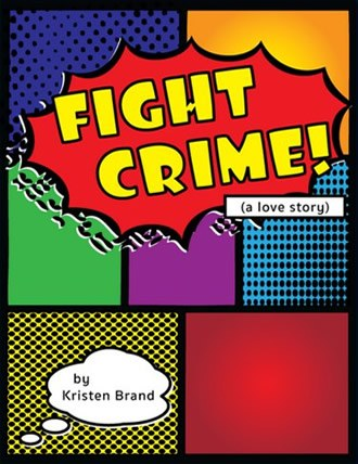 Fight Crime! (A Love Story) by Kristen Brand