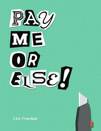 Pay Me... Or Else! by Lior Frenkel
