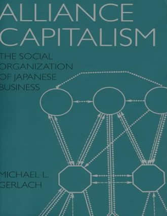 Alliance Capitalism: The Social Organization of Japanese Business by Michael L. Gerlach