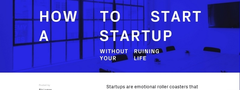 How To Start A Startup Without Ruining Your Life by Rik Lomas