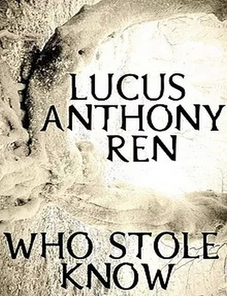 Who Stole Know by Lucus Anthony Ren