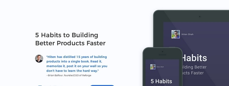 5 Habits to Building Better Products Faster by Hiten Shah