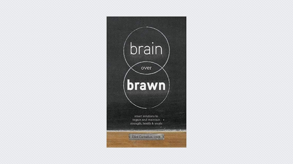 Brain Over Brawn: Smart Solutions to Regain and Maintain Strength, Health & Youth