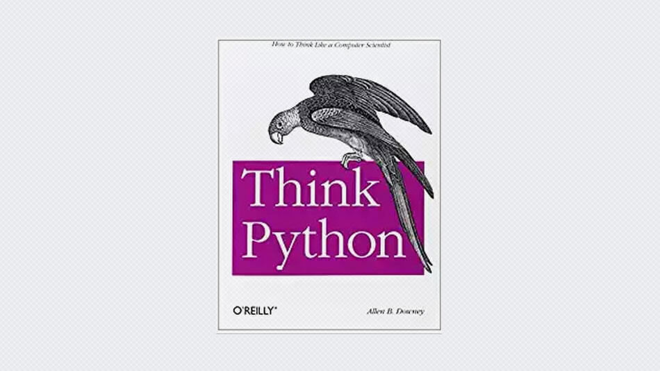 Think Python: How to Think Like a Computer Scientist
