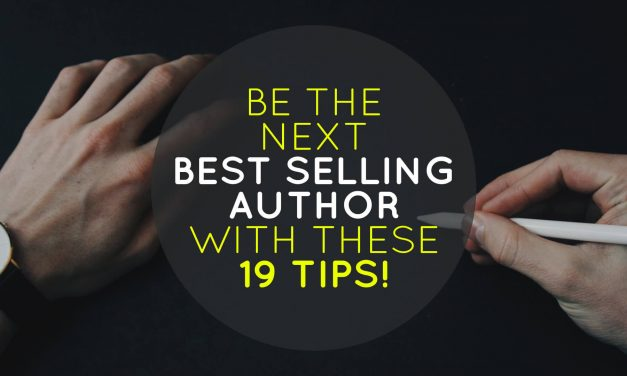Be the Next Best Selling Author With These 19 Tips!