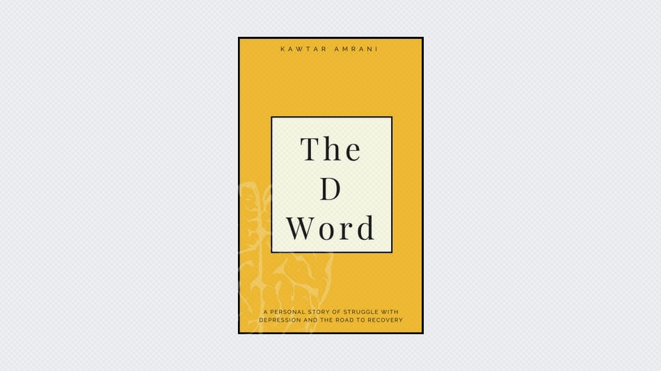 The D Word: A Personal Story of Struggle with Depression and the Road to Recovery