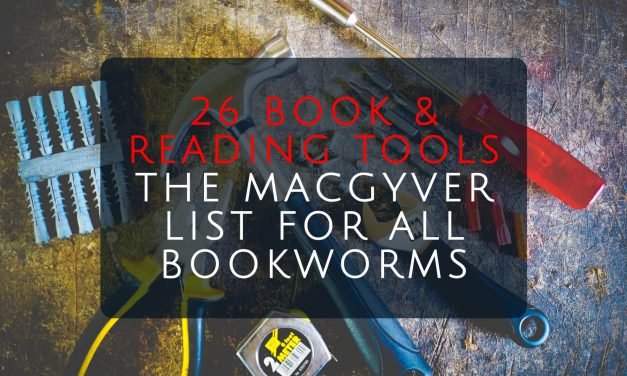 26 Book and Reading Tools – The Macgyver List for All Bookworms