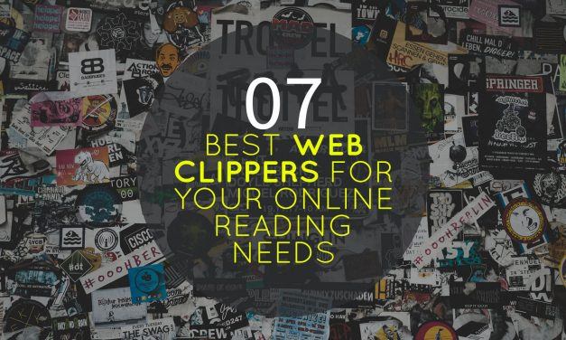 7 Best Web Clippers to Keep, Extract, Clean and Store Your Online Reading Materials