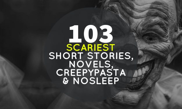 103 Scariest Short Stories, Novels, CreepyPasta, NoSleep and Other Recommendations