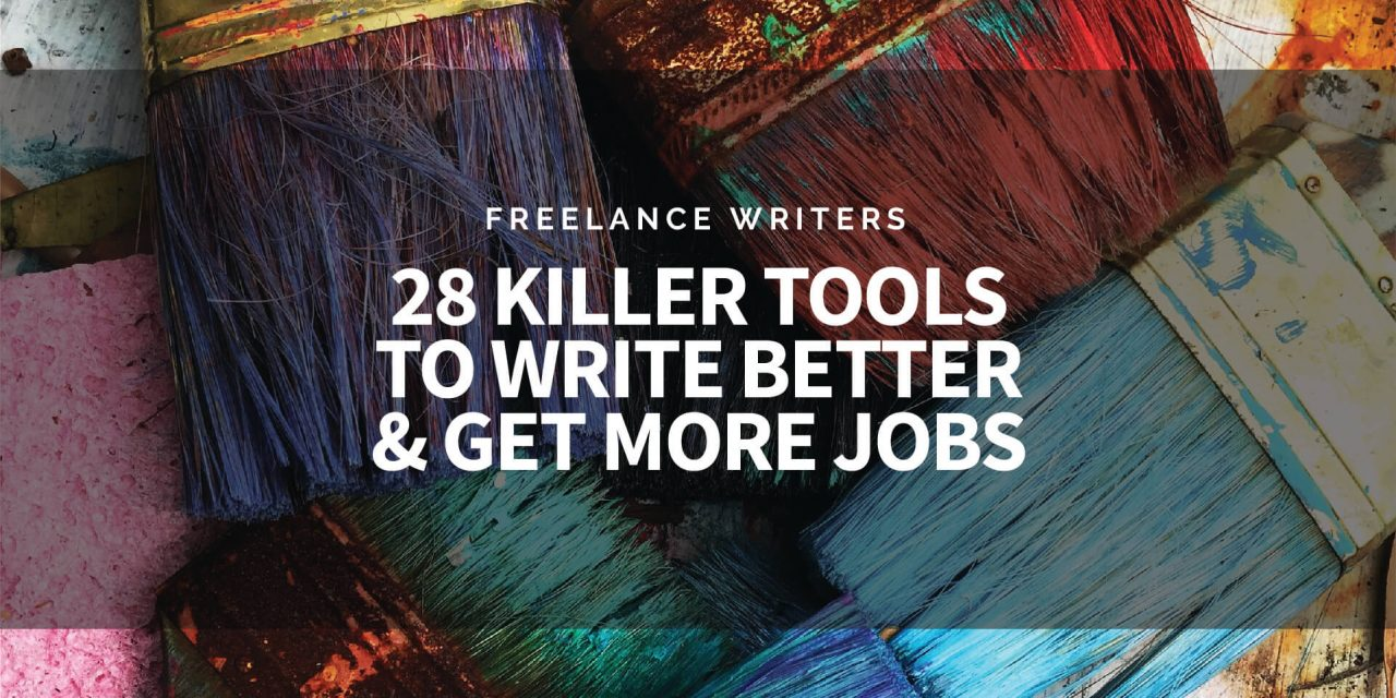 Freelance Writers: 28 Killer Tools to Write Better and Get More Jobs
