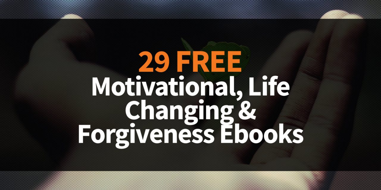 29 Free Motivational, Life Changing & Forgiveness Ebooks