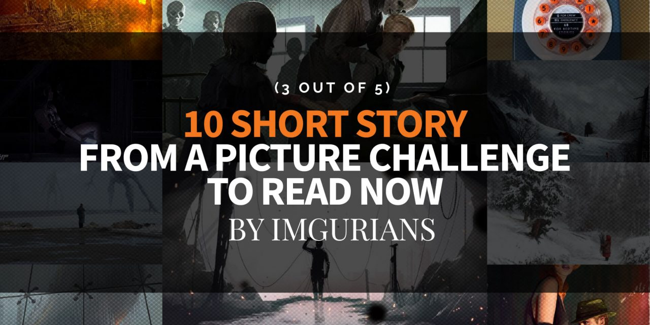 10 Short Story From A Picture Challenge To Read Now – By Imgurians (3 Out Of 5)