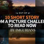 10 Short Story From A Picture Challenge To Read Now – By Imgurians (4 Out Of 5)