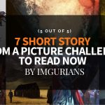 7 Short Story From A Picture Challenge To Read Now – By Imgurians (5 Out Of 5)