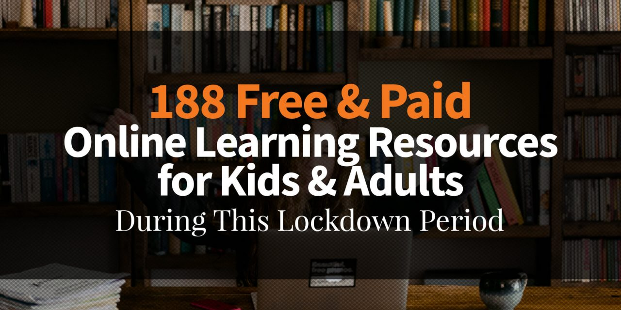 188 Free & Paid Online Learning Resources for Kids & Adults During This Lockdown Period