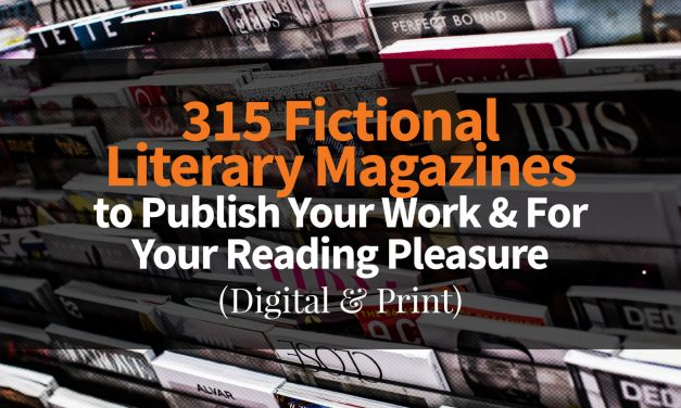 315 Fictional Literary Magazines (Digital & Print) to Publish Your Work & For Your Reading Pleasure
