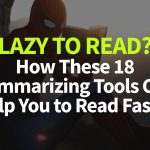 Lazy to Read? How These 18 Summarizing Tools Can Help You to Read Faster