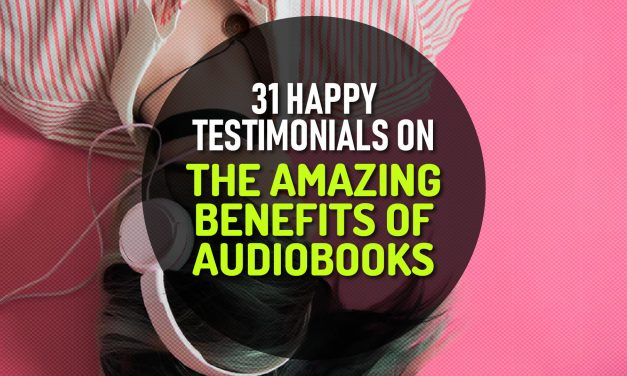 30 Happy Testimonials from Actual Listeners on the Amazing Benefits of Audiobooks