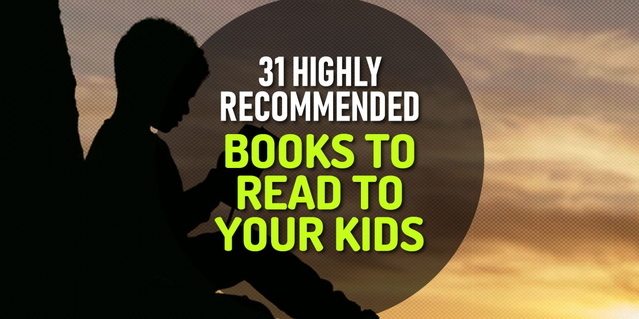 31 Highly Recommended Books to Read to Your Kids – Start Young and Have Fun!