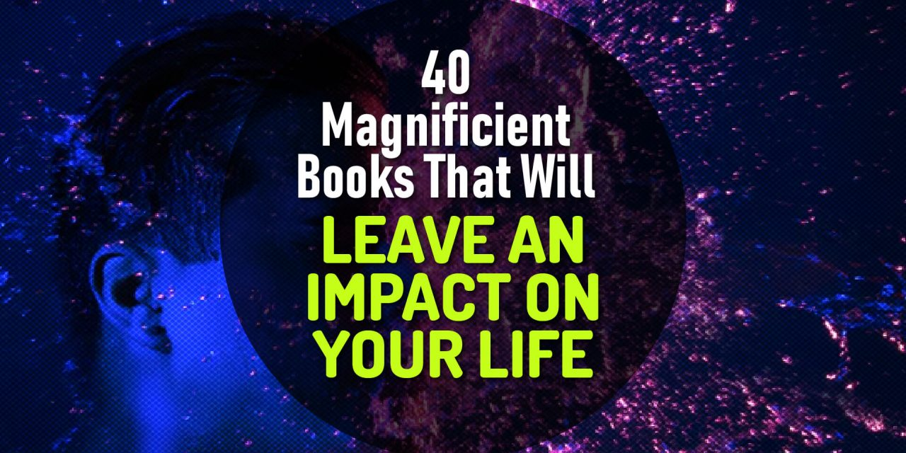 40 Magnificient Books That Will Reset Your Mind and Leave An Impact on Your Life