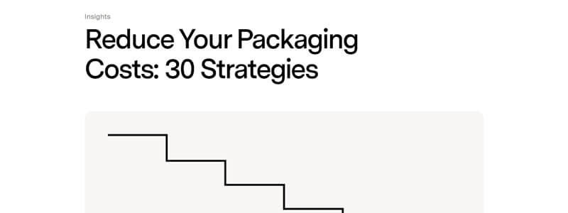 Reduce Your Packaging Costs - 30 Strategies