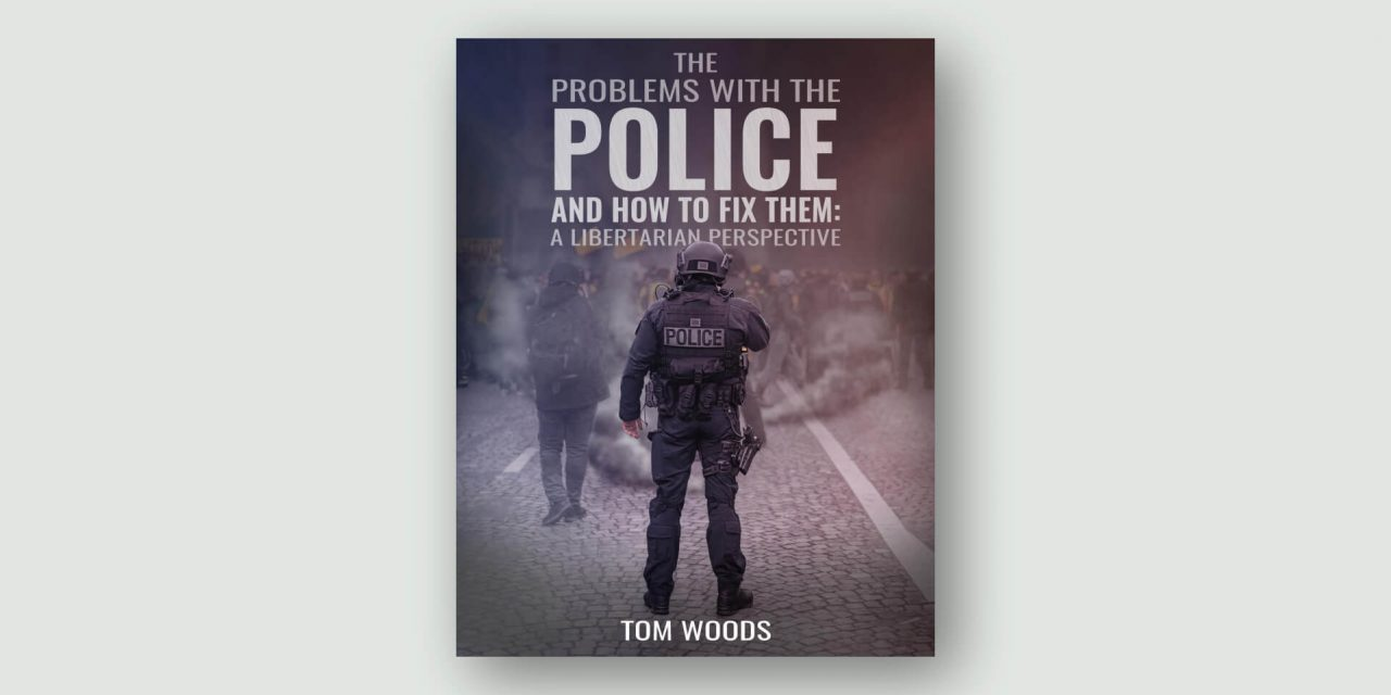 The Problems with the Police and How to Fix Them – A Libertarian Perspective