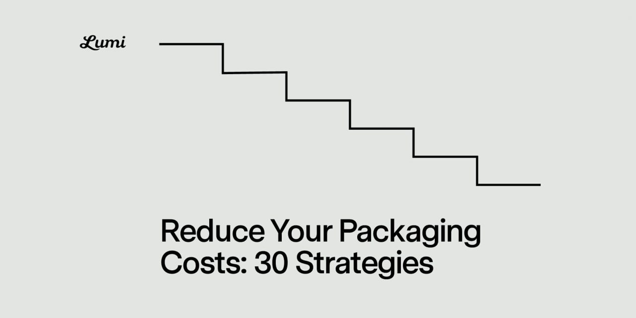 Reduce Your Packaging Costs: 30 Strategies