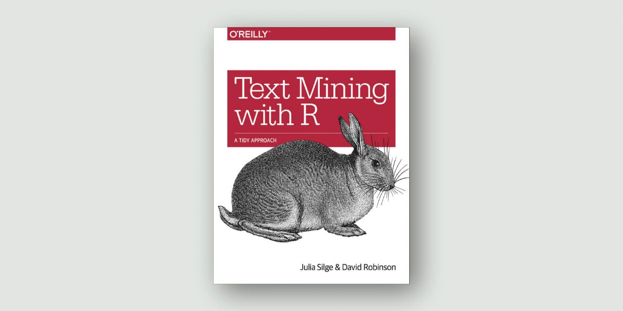 Text Mining with R – A Tidy Approach