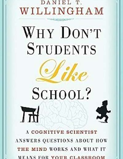 Why Don't Students Like School? A Cognitive Scientist Answers Questions about how the Mind Works and What It Means for the Classroom by Dan T. Willingham
