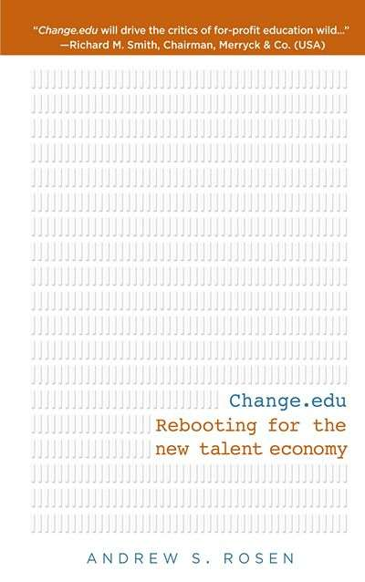 Change.edu: Rebooting for the New Talent Economy by Andrew Rosen