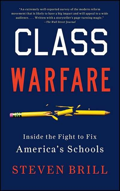 Class Warfare: Inside the Fight to Fix America's Schools by Steven Brill
