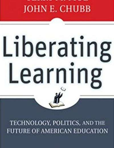 Liberating Learning: Technology, Politics, and the Future of American Education by Terry M. Moe and John E. Chubb