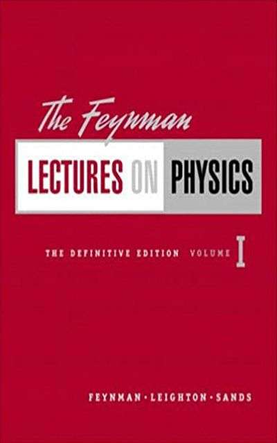 Feynman Lectures on Physics, Vol. 1: Mainly Mechanics, Radiation, and Heat by Richard P. Feynman, Robert B. Leighton, and Matthew Sands