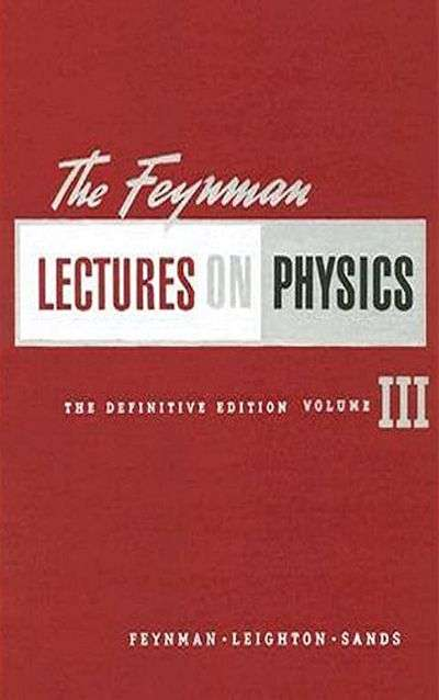 Feynman Lectures on Physics, Vol 3: Quantum Mechanics by Richard P. Feynman, Robert B. Leighton, and Matthew Sands