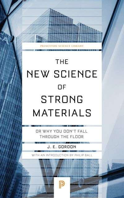 The New Science of Strong Materials by J.E. Gordon