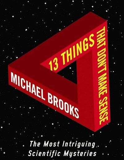 13 Things that Don't Make Sense: The Most Baffling Scientific Mysteries of our Time by Michael Brooks