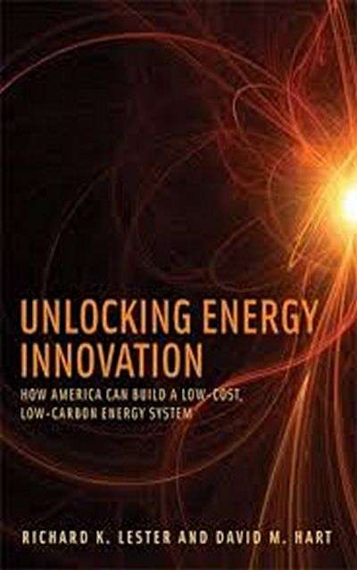 Unlocking Energy Innovation by Richard K. Lester and David M. Hart