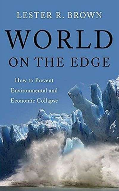 World on the Edge: How to Prevent Environmental and Economic Collapse by Lester R. Brown