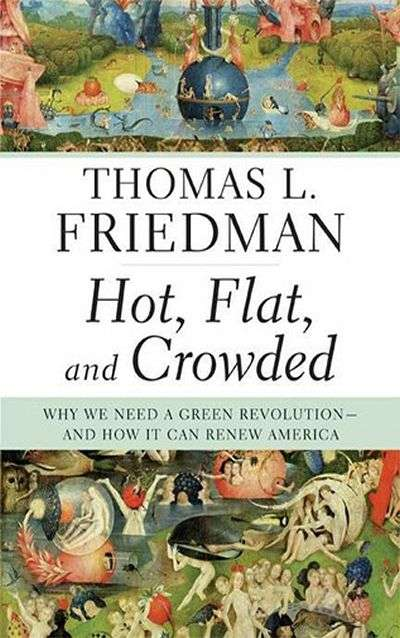 Hot, Flat, and Crowded: Why We Need a Green Revolution—and How it Can Renew America by Thomas Friedman