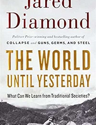 The World Until Yesterday: What Can We Learn from Traditional Societies? by Jared Diamond