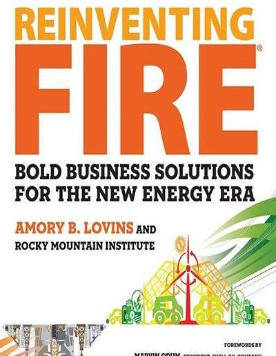 Reinventing Fire: Bold Business Solutions for the New Energy Era by Amory B. Lovins and Rocky Mountain Institute