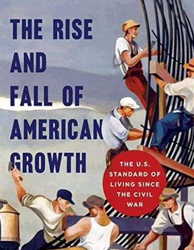 The Rise and Fall of American Growth: The U.S. Standard of Living since the Civil War by Robert Gordon